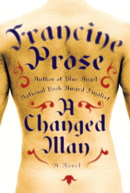 Book A Changed Man: A Novel by Francine Prose