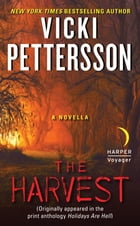 The Harvest: A Novella (Originally appeared in the print anthology HOLIDAYS ARE HELL) by Vicki Pettersson