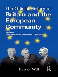The Official History of Britain and the European Community, Vol. II: From Rejection to Referendum…