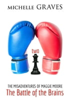 The Battle of the Brains: The Misadventures of Maggie Moore, #2 by Michelle Graves