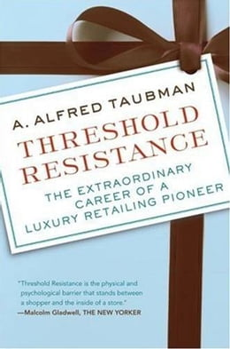 Book Threshold Resistance: The Extraordinary Career of a Luxury Ret by A. Alfred Taubman
