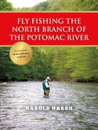 Fly Fishing the North Branch of the Potomac River by Harold Harsh