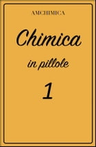 Chimica in pillole 1 by Amchimica