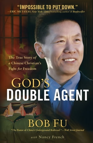 God's Double Agent The True Story of a Chinese Christian's Fight for Freedom