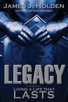 Legacy: Living a Life that Lasts by James Holden