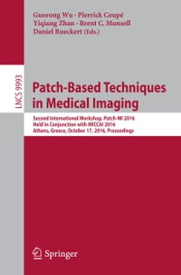 Patch-Based Techniques in Medical Imaging: Second International Workshop, Patch-MI 2016, Held in…