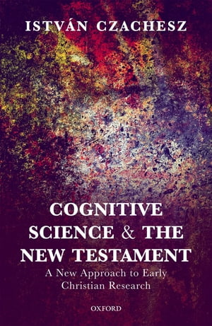 Cognitive Science and the New Testament A New Approach to Early Christian Research