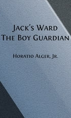 Jack's Ward (Illustrated): The Boy Guardian by Horatio Alger, Jr.