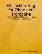 Reflection Rag for Oboe and Trombone - Pure Duet Sheet Music By Lars Christian Lundholm by Lars Christian Lundholm