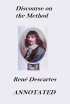 Discourse on the Method (Annotated) by René Descartes