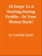 10 Steps To A Sizzling Dating Profile - Or Your Money Back! by Editorial Team Of MPowerUniversity.com