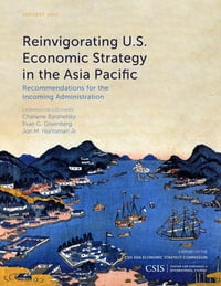 Reinvigorating U.S. Economic Strategy in the Asia Pacific: Recommendations for the Incoming…