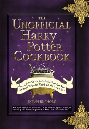The Unofficial Harry Potter Cookbook: From Cauldron Cakes to Knickerbocker Glory--More Than 150 Magical Recipes for Muggles and Wizards From Cauldron
