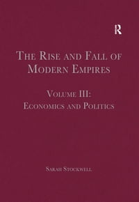 The Rise and Fall of Modern Empires, Volume III: Economics and Politics