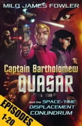 Captain Bartholomew Quasar and the Space-Time Displacement Conundrum (Episodes 1-20) e3cdb518-f51c-435d-99f0-598c85376d89
