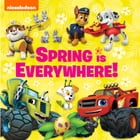 Spring is Everywhere! (Multi-property) by Nickelodeon Publishing