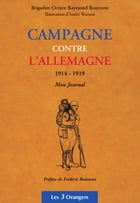 Campagne contre l'Allemagne 1914-1919 - Mon Journal by Octave Raymond BOUYSSOU