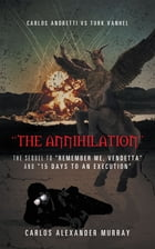 """THE ANNIHILATION"": THE SEQUEL TO ""REMEMBER ME, VENDETTA"" and ""15 DAYS TO AN EXECUTION"""