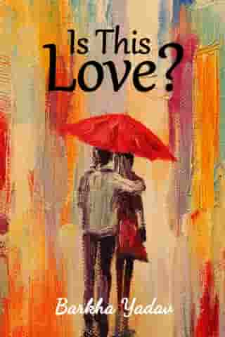 Is This Love? by Barkha Yadav