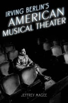 Irving Berlin's American Musical Theater by Jeffrey Magee