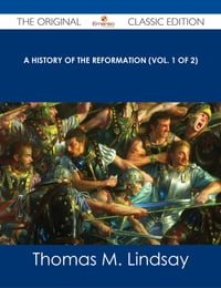 A History of the Reformation (Vol. 1 of 2) - The Original Classic Edition
