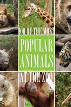 100 of the Most Popular Animals At the Zoo by alex trostanetskiy