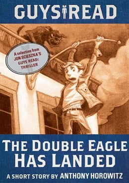 Book Guys Read: The Double Eagle Has Landed: A Short Story from Guys Read: Thriller by Anthony Horowitz