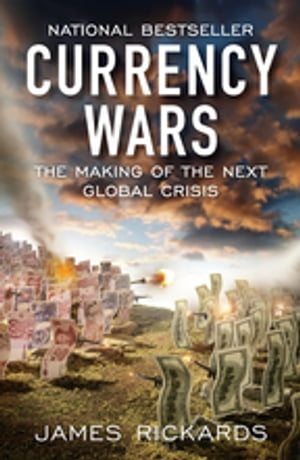 Currency Wars: The Making of the Next Global Crisis The Making of the Next Global Crisis