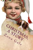 Christmas, A Story (Illustrated Edition) by Zona Gale