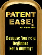 Patent Ease by Wayne Hoss