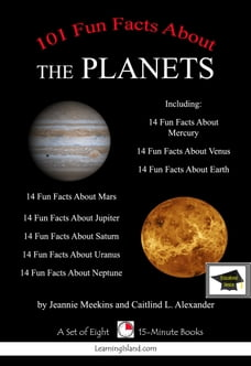 101 Fun Facts (and more) About the Planets: A Set of Eight 15 Minute Books, Educational Version