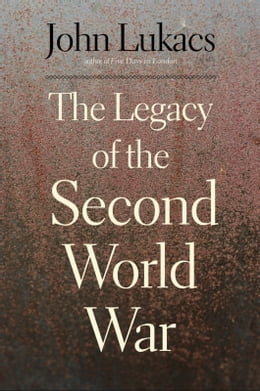 Book The Legacy of the Second World War by John Lukacs