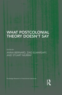 What Postcolonial Theory Doesn't Say