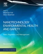Nanotechnology Environmental Health and Safety: Risks, Regulation, and Management