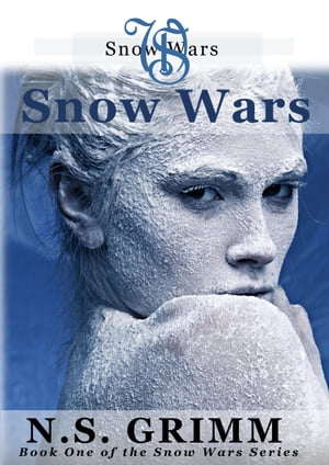 Snow Wars (book one of the Snow Wars Series) by N.S. Grimm
