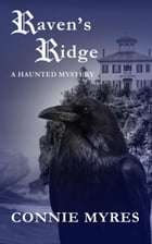 Raven's Ridge: A Haunted Mystery by Connie Myres