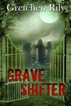 Grave Shifter by Gretchen  Rily