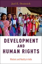 Development and Human Rights: Rhetoric and Reality in India by Joel E. Oestreich