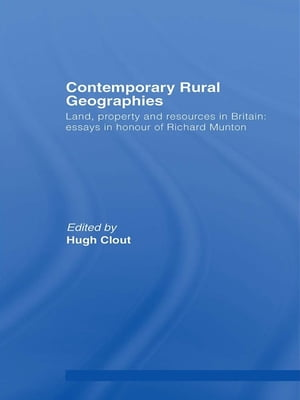 Contemporary Rural Geographies Land,  property and resources in Britain: Essays in honour of Richard Munton