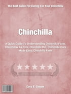 Chinchilla: A Quick Guide To Understanding Chinchilla Facts, Chinchillas As Pets, Chinchilla Rat, Chinchilla Car by Cora Cooper