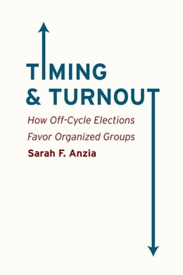 Book Timing and Turnout: How Off-Cycle Elections Favor Organized Groups by Sarah F. Anzia