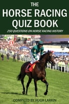 The Horse Racing Quiz Book by Hugh Larkin