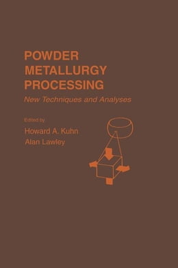 Book Powder Metallurgy Processing: The Techniques and Analyses by Kuhn, Howard