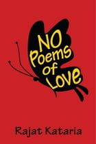 No Poems of Love by Rajat Kataria