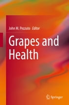 Grapes and Health by John M. Pezzuto