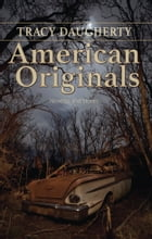 American Originals: Novellas and Stories by Tracy Daugherty