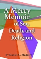 A Merry Memoir of Sex, Death, and Religion