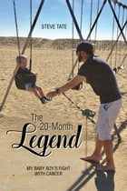 The 20-Month Legend: My Baby Boy's Fight with Cancer by Steve Tate