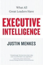 Executive Intelligence: What All Great Leaders Have by Justin Menkes