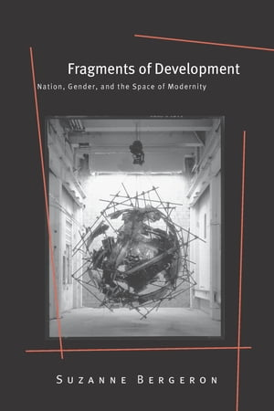 Fragments of Development: Nation, Gender, and the Space of Modernity